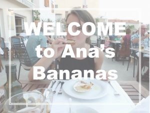 welcome to anas bananas